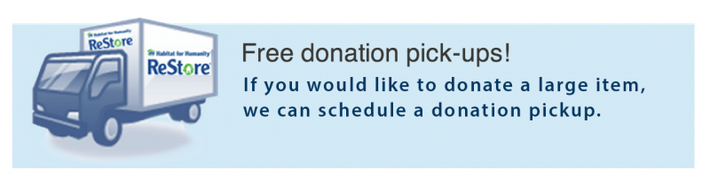 Free donation pick-ups! If you would like to donate a large item, we can schedule a donation pickup. This link opens new window.